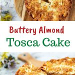 """two images with text in between. text reads """"buttery almond tosca cake"""". top image is slice of cake being removed from whole cake. bottom images is slice of cake with almond topping cut from whole cake viewed side on."""