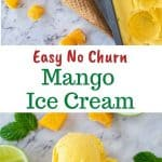 """two images with text between. text reads """"easy no churn mango ice cream"""". top image is mango ice cream in cone, pan containing mango ice cream, mango chunks and lime cheeks. bottom image is close up of mango ice cream in ice cream cone."""