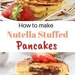 two image with text in between. top image is stack of pancakes drizzled with chocolate decorated with strawberries on a white plate. bottom image is five stacked nutella filled pancakes on white plate sliced in half showing the nutella oozing out