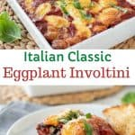 "Text and image. Text reads ""italian classic eggplant involtini"". Bottom image is two eggplant involtini on a white plate with fork. Top image is eggplant involtini in white baking dish."