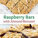 two images with text in between. Text reads Raspberry Bars with Almond Struesel. Top image is raspberry bars viewed from above. bottom image is close up of raspberry bars.