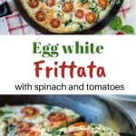 "two images with text in between. text reads ""egg white frittata with spinach and tomatoes"". Top image is overhead view of egg white frittata with cherry tomatoes and spinach in black frying pan. bottom image is close up of a slice of egg white frittata."