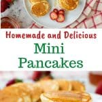 """two images with text in between. text reads """"homemade and delicious mini pancakes"""". top image is four mini pancakes stacked on a white plate with syrup dripping off and more pancakes and strawberries around viewed from above. bottom images is four mini pancakes stacked on a white plate with syrup dripping off and more pancakes and strawberries around."""