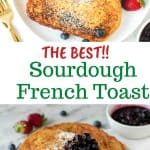 """two images with text in between. text read """"the best sourdough french toast"""". top image is Two slices of sourdough French toast on white plate. bottom image is french toast with a dollop of blueberry compote."""