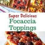 two images with text. text reads super delicious focaccia toppings. top image is rectangle bread topped with three different toppings viewed from above. Bottom image is three squares of focaccia bread stacked.
